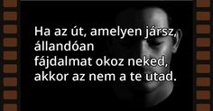 Ha az út, amelyen jársz… Life Quotes, Sad, Memes, Fictional Characters, Live, Disney, Quotes About Life, Quote Life, Living Quotes
