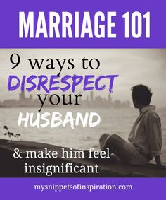 If you want to make your husband miserable and your marriage terrible, follow these steps to disrespect your husband!
