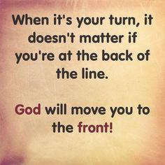 REST ASSURED: When it's your turn it doesn't matter if you're at the back of the line. God will move you to the front! It Doesnt Matter, Positive Vibes Only, Daily Reminder, So True, Moving Forward, Line, Letting Go, Favorite Quotes, Tattoo Quotes