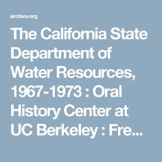 The California State Department of Water Resources, : Oral History Center at UC Berkeley : Free Borrow & Streaming : Internet Archive Oral History, Water Resources, Irrigation, The Borrowers, Archive, Internet, California, Free, The California