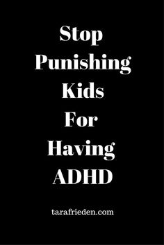 Kids with ADHD will never learn new skills simply from being punished. They need extra help, time and understanding to learn the skills they need to be successful.