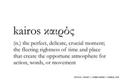 Kairos. But there is so much more to it than that.