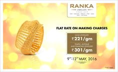 Bring home prosperity and joy as Ranka Jewellers is offering flat making charges of Rs. 221/gm on gold and of Rs.301/gm on Antique,Temple and Diamond Jewellery.