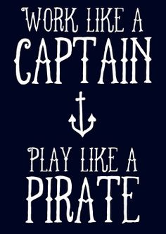 work like a captain play like a pirate....The Preppy Blog