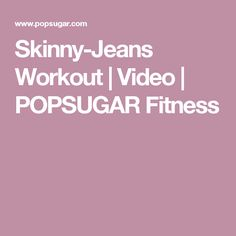 Skinny-Jeans Workout | Video | POPSUGAR Fitness
