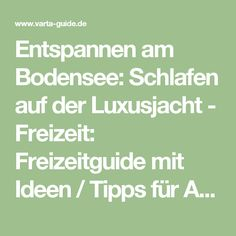Entspannen am Bodensee: Schlafen auf der Luxusjacht - Freizeit: Freizeitguide mit Ideen / Tipps für Ausflüge in Deutschland