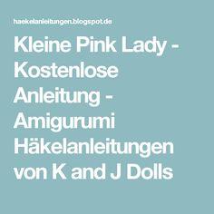 Kleine Pink Lady - Kostenlose Anleitung - Amigurumi Häkelanleitungen von K and J Dolls