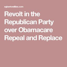 Revolt in the Republican Party over Obamacare Repeal and Replace