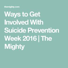 Ways to Get Involved With Suicide Prevention Week 2016 | The Mighty