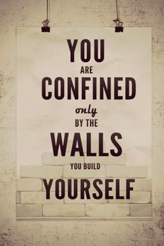 You are confined only by the walls you build yourself. #WednesdayWisdom #Quote
