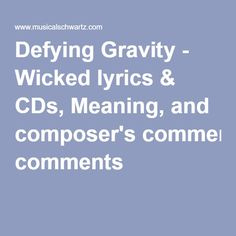 Defying Gravity - Wicked lyrics & CDs, Meaning, and composer's comments