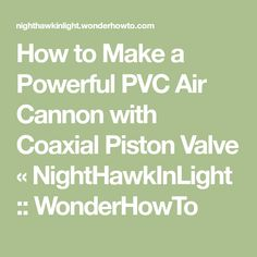 How to Make a Powerful PVC Air Cannon with Coaxial Piston