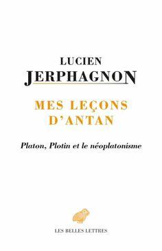 Lucien Jerphagnon, Mes Leçons d'antan : Platon, Plotin et le néoplatonisme, textes rassemblés et préfacés par Jean-Louis Dumas, Les Belles Lettres, 224 pages, 19 €.