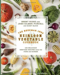 The Beekman 1802 Heirloom Vegetable Cookbook: 100 Delicious Heritage Recipes from the Farm and Garden by Josh Kilmer-Purcell,http://www.amazon.com/dp/1609615751/ref=cm_sw_r_pi_dp_3HCrtb1SSDNBT79P