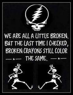 Broken, still useful Grateful Dead Quotes, Grateful Dead Image, Grateful Dead Poster, Sign Quotes, Music Quotes, Me Quotes, Qoutes, Broken Crayons Still Color, Dead And Company