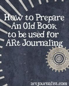 tips for choosing and prepping an old book to become an art journal.