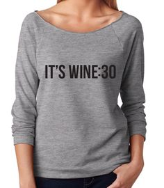 It's Wine 30 . Wine tour wear. Womens Slouchy. Womens off shoulder tshirt. Slouchy shirt by TheStateOfLove on Etsy https://www.etsy.com/listing/253358789/its-wine-30-wine-tour-wear-womens