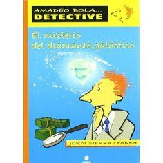 El misterio del diamante galáctico Amadeo Bola Detective: Amazon.es: Jordi Sierra I Fabra: Libros