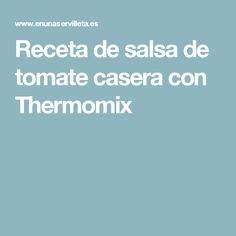 Receta de salsa de tomate casera con Thermomix Homemade Ketchup Recipes, Homemade, Meals, Kitchens, Thermomix