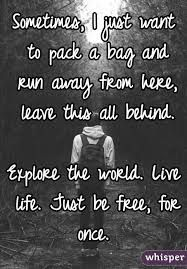 Running Away Quotes I Want To Run Away As An Adult More Than I Ever Did As A Kid
