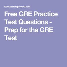 Free GRE Practice Test Questions - Prep for the GRE Test
