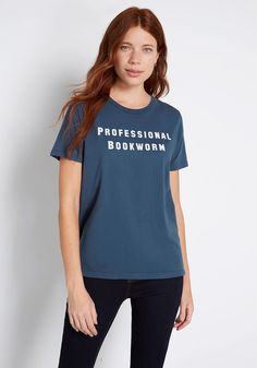 Professional Bookworm Graphic Tee - Sporting this blue graphic tee makes your smart, quirky style quite clear! When you head out to the library or bookstore, this durable cotton T-shirt from our ModCloth label keeps you feeling comfy all-day long. Tees Graphiques, Luanna Perez, Graphic Shirts, Modcloth, Book Worms, Fit Women, High Fashion, T Shirts For Women, Fashion Outfits