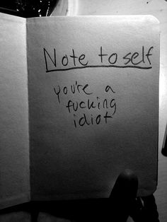 note to self youre a fucking idiot, words, quotes