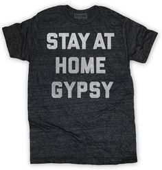 Stay at home gypsy. Ultrasoft charcoal triblend crewneck t-shirt.