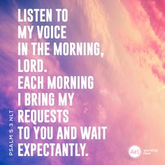 Listen to my voice in the morning, LORD. Each morning I bring my requests to you and wait expectantly. –Psalm 5:3 NLT #VerseOfTheDay #Bible Psalm 5 3, Psalms, Verse Of The Day, Love Letters, Worship, Bible Verses, The Voice, Encouragement, Lord