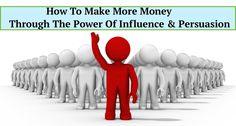 Read & watch here: http://buildingabrandonline.com/livethedream/how-to-make-more-money-influence-persuasion