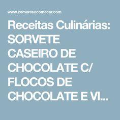 Receitas Culinárias: SORVETE CASEIRO DE CHOCOLATE C/ FLOCOS DE CHOCOLATE E VIVA O DIA DO SORVETE