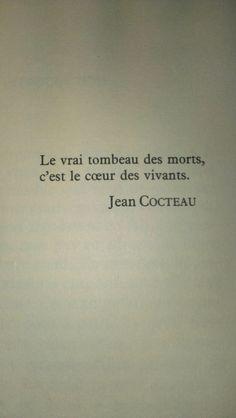 Le vrai tombeau des morts, c'est le coeur des vivants. ~ Jean Cocteau