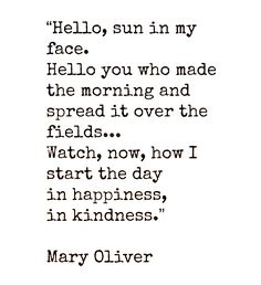 """Wonderful poetry from Mary Oliver! Say it out loud on a sunny Spring day! """"In kindness"""" - words that should start each day! Pretty Words, Beautiful Words, Cool Words, Wise Words, Great Quotes, Quotes To Live By, Me Quotes, Inspirational Quotes, Yoga Quotes"""