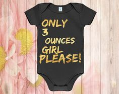 ONLY 3 ounces girl please!  Baby Bodysuit Unisex Gold Baby Clothes Funny Baby Bodysuits Only 3 Ounces Girl Please
