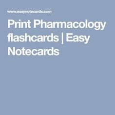 Print Pharmacology flashcards | Easy Notecards