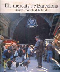 Els Mercats de Barcelona / Danielle Provansal [text], Melba Levick [il·lustració]