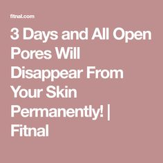 3 Days and All Open Pores Will Disappear From Your Skin Permanently!   Fitnal