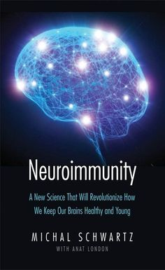 Michal Schwartz, PhD, and the author of the book Neuroimmunity: A New Science That Will Revolutionize How We Keep Our Brains Healthy and Young, says yes. We ask her to explain. Best Books For Men, Good Books, Books To Read, Healthy Brain, Brain Health, Gut Brain, Stay Healthy, Healthy Habits, Healthy Living