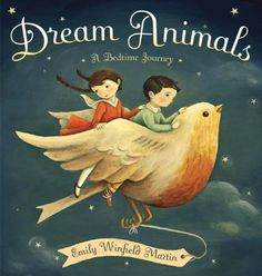 Dream Animals: A Bedtime Journey by Emily Winfield Martin.  Random House, October 2013.
