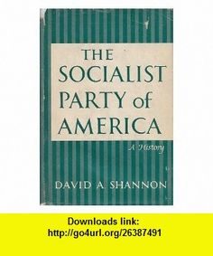The Socialist Party Of America A History David Shannon ,   ,  , ASIN: B0000CJD9I , tutorials , pdf , ebook , torrent , downloads , rapidshare , filesonic , hotfile , megaupload , fileserve