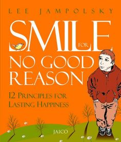 #SmileforNoGoodReason is a #book by #LeeLJampolsky. #SmileforNoGoodReason offers #simple, #practical ways to be #happy by approaching #life with a different #attitude. As #Jampolsky #writes, nothing needs to #change in your #life situation or the #world in order for you to have #peaceofmind.