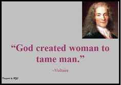 Best Women English Quotes: Quote of Voltaire, God created woman to tame man - Famous Women Quotes - Best sayings about Women