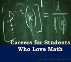 Careers for students who love math. Options for homeschoolers who love math include actuarial science, accounting, and statistics.
