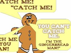 """5 Little Gingerbread Men  lying on a tray  1 jumped up  and ran away...  Shouting, """"Catch me! Catch me!  Catch me if you can...  You can't catch me,  I'm the Gingerbread Man!""""    etc. etc. etc. etc...  Check out the end for a bit of a change-up..."""