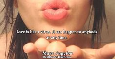 Maya Angelou: Love is like a virus. It can happen to anybody at any time.
