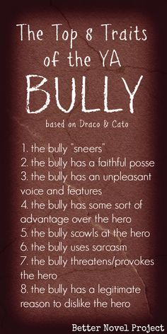 """In Harry Potter, Draco Malfoy of Slytherin bullies Harry. In Twilight, Bella encounters mean-girl Lauren at school. And in The Hunger Games, Katniss must fight with Cato, a """"career tribute"""" who thrives on intimidation. Try these 8 traits for your bully and you can easily complicate all of your hero's hurdles."""