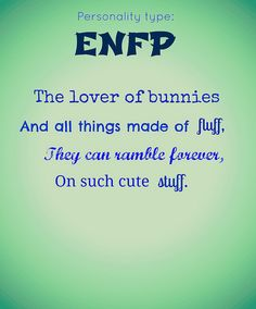 this is so creepy. i took a personality test on thesixteentypes.tumblr.com....found out I am an ENFP and I am searching about it now finding all these things. MY FAV ANIMAL IS A BUNNY RABBIT!!!! haha oh lordy, very cool.!