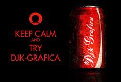 Keep Calm and Try DJK GRAFICA https://www.facebook.com/DJKgrafica