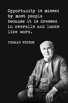 Opportunity Is Missed By Most People (Thomas Edison Quote), motivational classroom poster - Perte de Poids Wise Quotes, Quotable Quotes, Famous Quotes, Great Quotes, Quotes To Live By, Motivational Quotes, Inspirational Quotes, Quotes Women, Famous Historical Quotes
