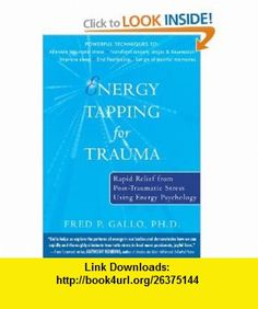 Energy Tapping for Trauma Rapid Relief from Post-Traumatic Stress Using Energy Psychology (9781572245013) Fred Gallo, Anthony Robbins , ISBN-10: 1572245018  , ISBN-13: 978-1572245013 ,  , tutorials , pdf , ebook , torrent , downloads , rapidshare , filesonic , hotfile , megaupload , fileserve